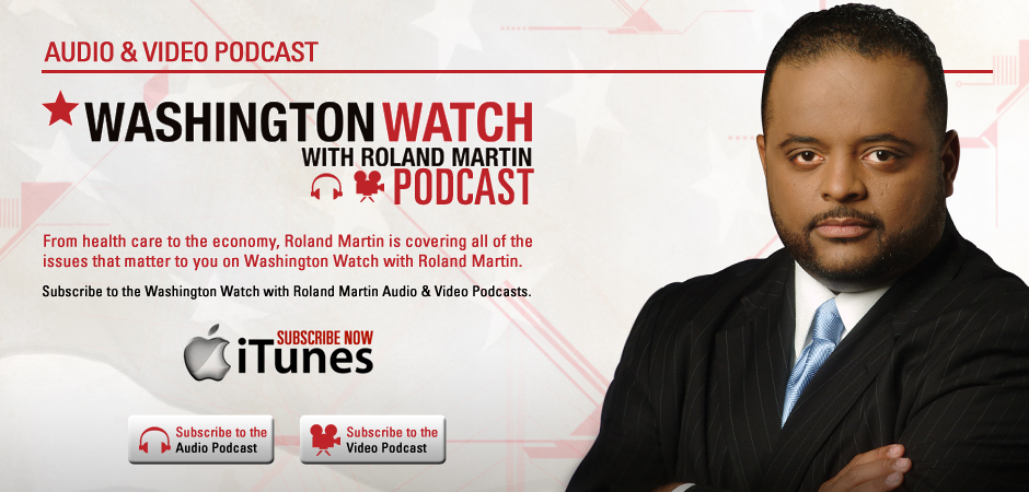 Washingotn Watch with Roland Martin Audio & Video Podcast
